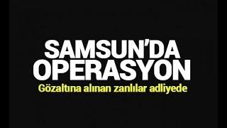 Samsun'da gözaltına alınan 2 şahıs adliyede