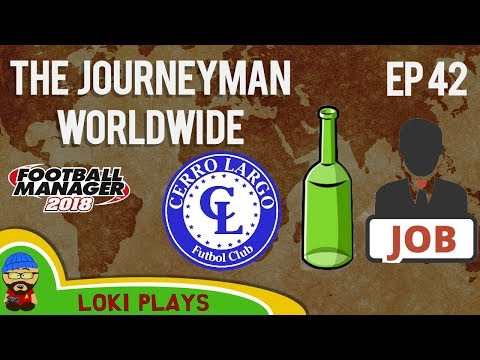 FM18 - Journeyman Worldwide - EP42 - Cerro Largo Uruguay - South America - Football Manager 2018