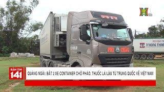 Bắt 2 container chở pháo và thuốc lá lậu tại huyện Mộ Đức, Quảng Ngãi   Nhật ký 141