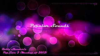 Repeat youtube video Robin Skouteris - PopLove 2 Mashup of 2013