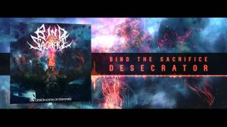 Bind The Sacrifice - Desecrator