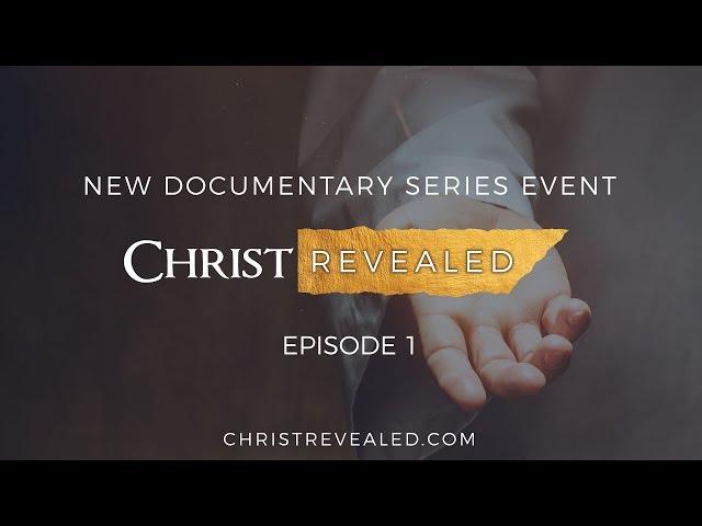 Christ Revealed FULL Episode 1:  The Christian Documentary of 2017