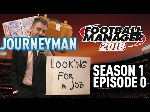 JOURNEYMAN FM SAVE! | INTRO - EPISODE 0 | FOOTBALL MANAGER 18 - FM18 SAVE!
