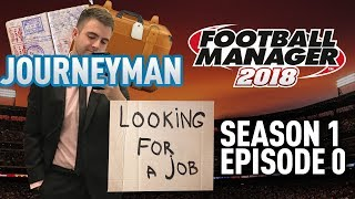 JOURNEYMAN FM SAVE! | INTRO - EPISODE 0 | FOOTBALL MANAGER 18 - FM18 SAVE!