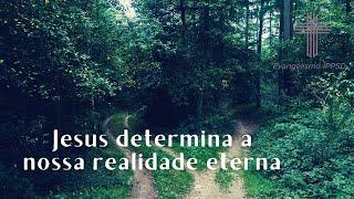 Jesus determina a nossa realidade eterna. Ev Juan