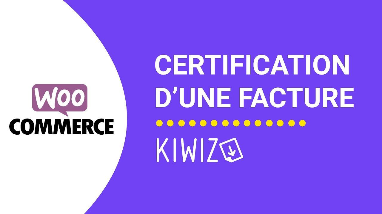 Créer une facture certifiée avec Kiwiz - Certification de facturation - Woocommerce