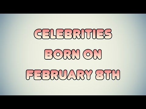 Celebrities born on February 8th