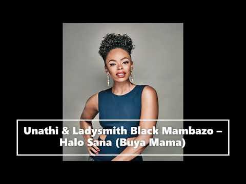 Unathi & Ladysmith Black Mambazo – Halo Sana (Buya Mama) Medium
