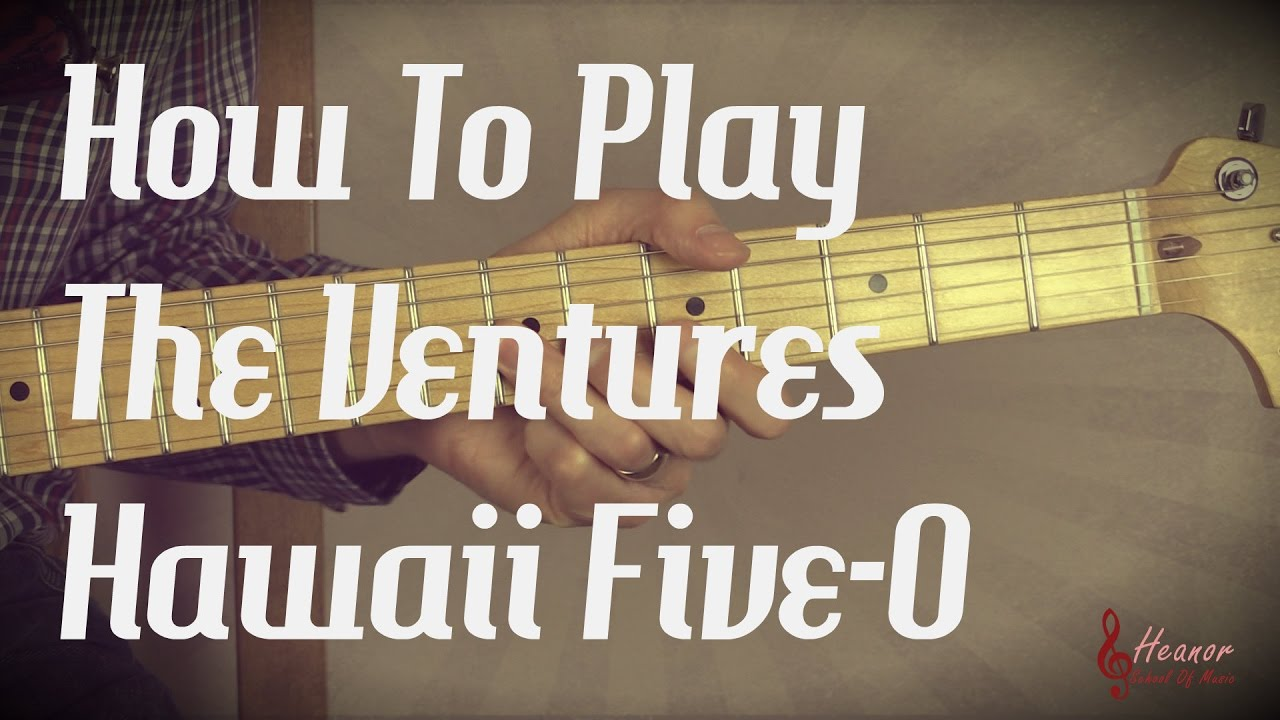 How To Play Hawaii Five O By The Ventures Guitar Lesson Tutorial