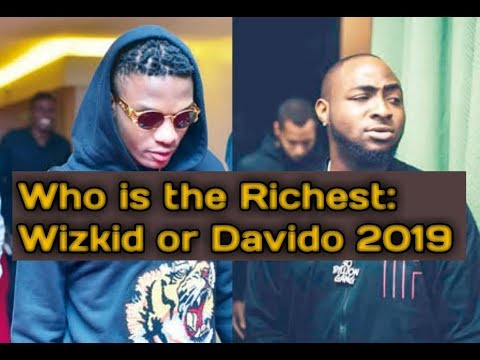 Who is the Richest: Wizkid or Davido 2019