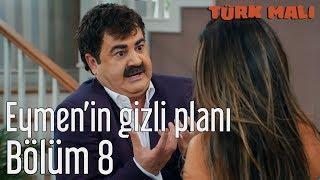 Türk Malı 8. Bölüm (Final) - Eymen'in Gizli Planı