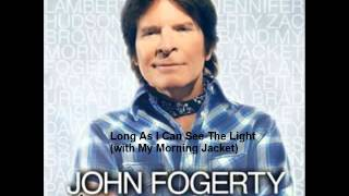 John Fogerty - Long As I Can See The Light (with My Morning Jacket)