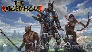The Future of ELDER SCROLLS - The Rageaholic