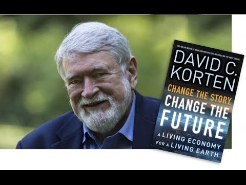 Rethinking Our Story About the Economy Part 1  With David Korten