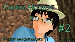 mmd gamer moment 2 ft ล งพ uncle p minecraft skygrid