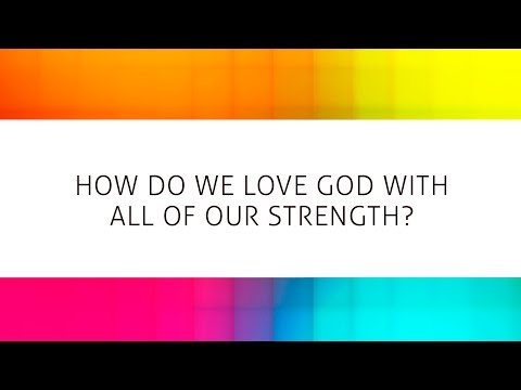 Loving God With All Your Strength