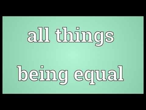 All things being equal Meaning