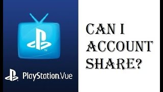 Playstation Vue Can I Account Share Will Sharing my Login Info Lead to Suspension Review