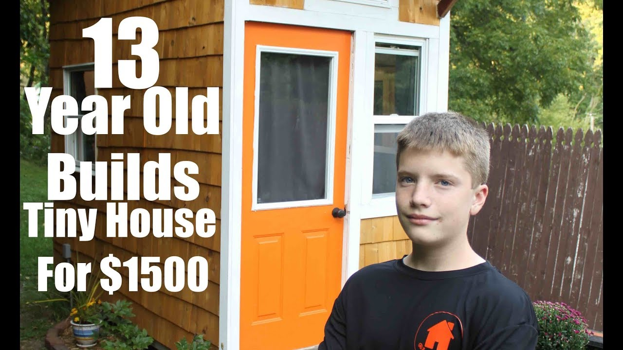 13 year old builds a tiny house for only 1500 youtube