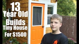 Adults Take Note! 13 Year Old Builds A Tiny House For Only $1500!