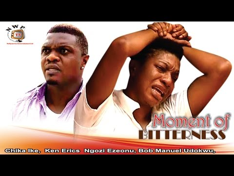 Moment of Bitterness    - 2015 Latest Nigerian Nollywood Movie