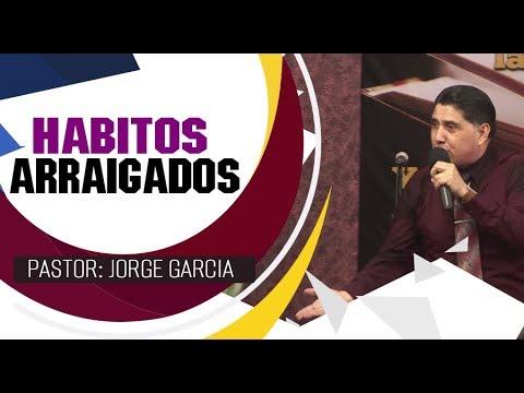 Habitos Arraigados  Pastor  Jorge Garcia