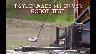 ROBOT TEST ON TAYLORMADE M3 DRIVER