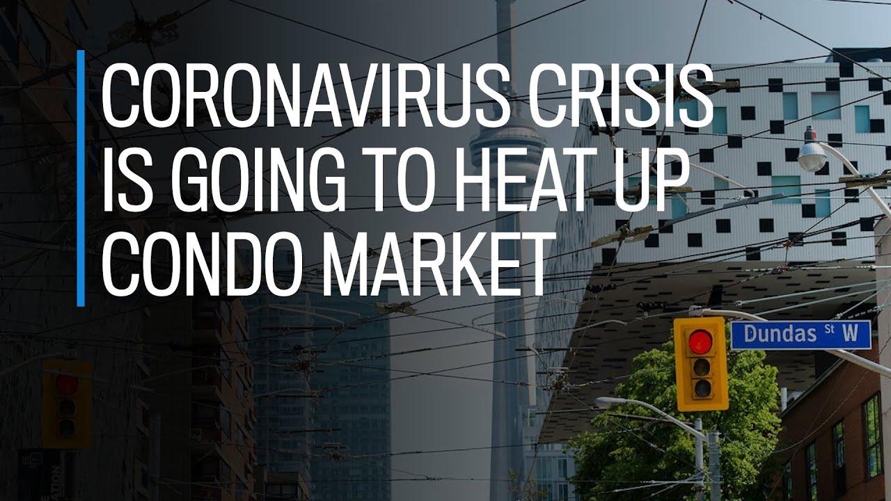 Coronavirus crisis is just going to heat up condo market, says developer