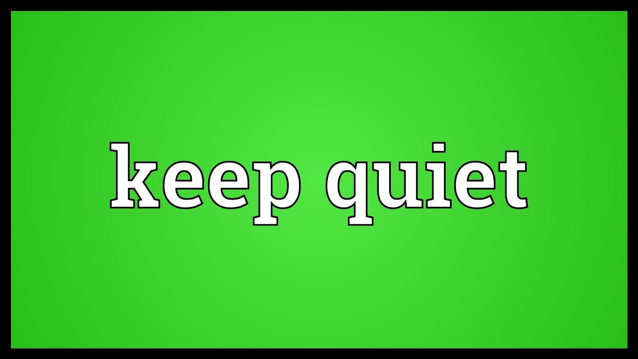 keep quiet meaning youtube