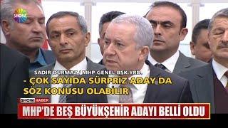 MHP'de beş Büyükşehir adayı belli oldu