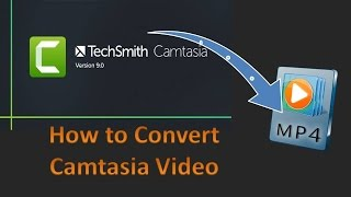 How to Convert Camtasia Video to MP4