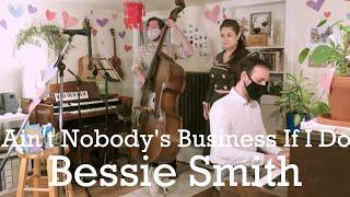 Ain't Nobody's Business If I Do - Bessie Smith