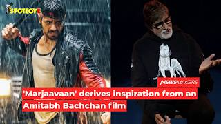 sidharth-malhotras-marjaavaan-is-based-on-an-amitabh-bachchan-film-spotboye
