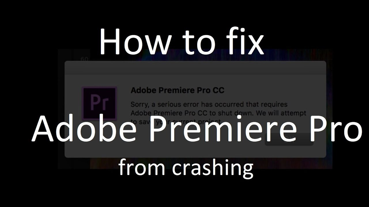 How to fix Adobe Premiere Pro CC 2018 from crashing