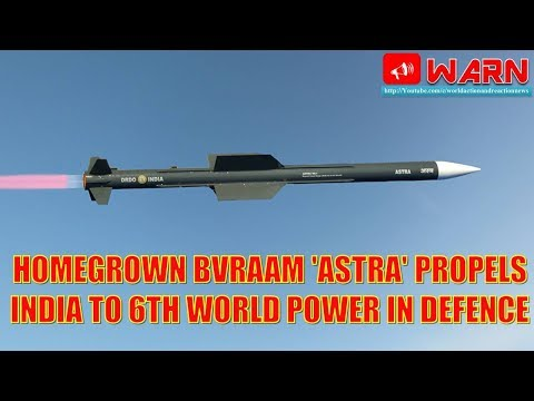 HOMEGROWN BVRAAM 'ASTRA' PROPELS INDIA TO 6TH WORLD POWER IN DEFENCE