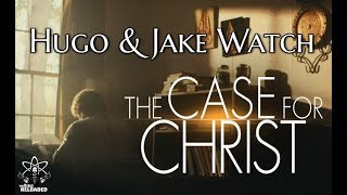 Hugo & Jake Watch- 'The Case for Christ'