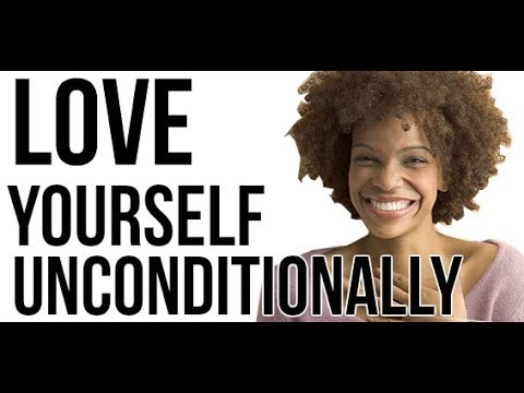 Truly Love Yourself Unconditionally (End Self Hate)