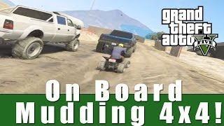 GTA 5 Online  - On Board Mudding 4x4! w/Crew