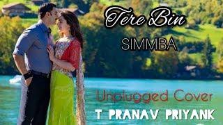 Tere Bin | SIMMBA | Unplugged | Cover | T Pranav Priyank | Ranveer Singh | Rahat Fateh Ali Khan