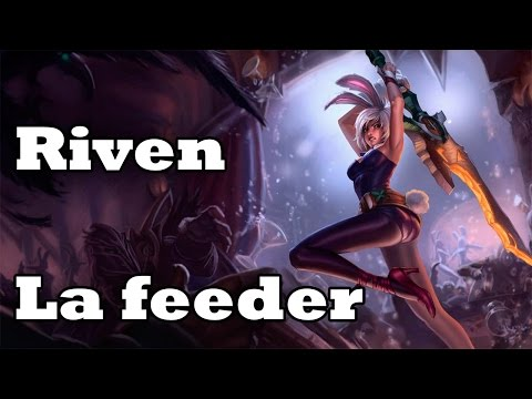 Riven, La Feeder | League Of Legends