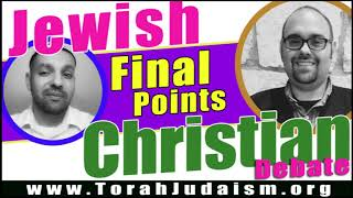 Final Points on the Jewish vs. Christian debate