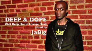 Chill Deep House Lounge Music Live DJ Mix Playlist by JaBig DEEP DOPE EA 1 2