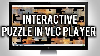 How to Turn Any Video into an Interactive Puzzle in VLC Player