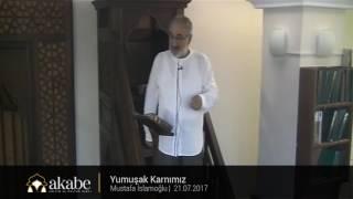 Yumuşak Karnımız - Mustafa İslamoğlu - Cuma Hutbesi - 21.07.2017