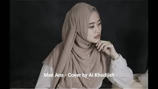 Download Man Ana - Cover by Si Khodijah