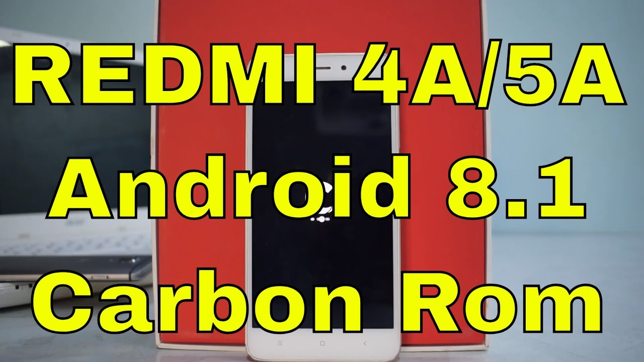 Redmi 4A/5A - Carbon Rom- Android 8 1 - Stable - Install & Preview |  Smartphone 2torials