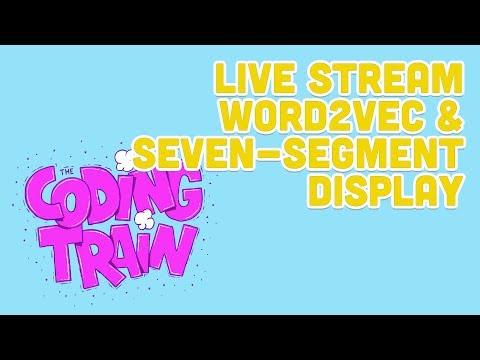 Live Stream #156: Word2vec & Seven-Segment Display
