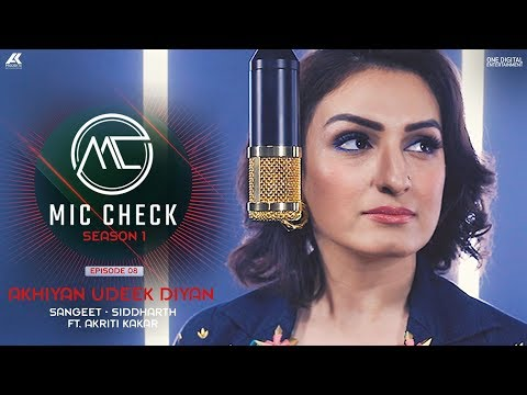 Akriti Kakar - Akhiyan Udeek Diyan   Mic Check - Season 1   Episode 8   AK Projekts
