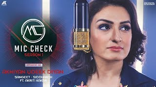Akriti Kakar - Akhiyan Udeek Diyan | Mic Check - Season 1 | Episode 8 | AK Projekts