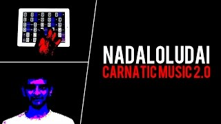 Carnatic Music 2.0 - Nadaloludai